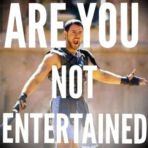 are you not entertained entertainment quotes sayings entertainment picture quotes