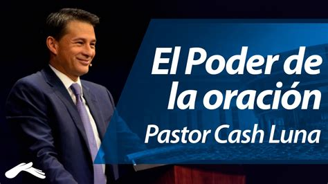 pastor cash luna01 el poder de la oraci 243 n pastor cash luna youtube