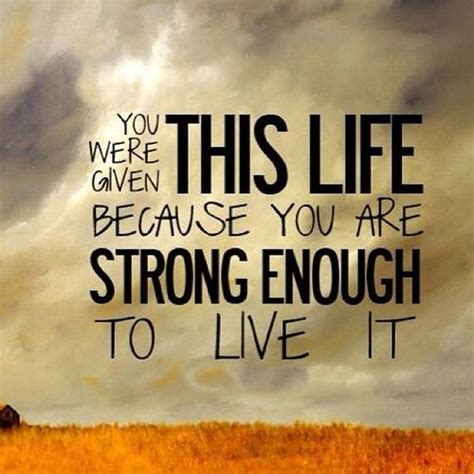 House Detox Quotes by You Were Given This Because You Are Strong Enough To