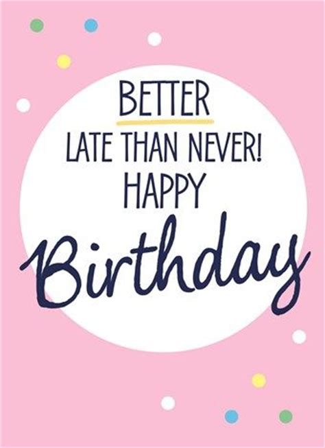 Happy Late Birthday Quotes 25 Best Ideas About Belated Birthday On Pinterest Happy