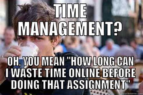 U Of A Memes - time management and you florida tech ecurrent