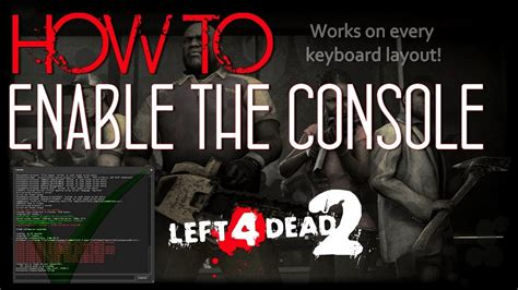 left 4 dead console left 4 dead 2 how to enable console in every keyboard