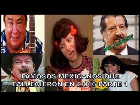 videos de artistas muertos mexicanos en el 2016 famosos mexicanos que fallecieron en 2016 parte 1 mister