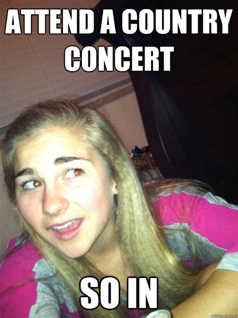 Country Meme - attend a country concert so in so in alex quickmeme