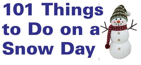 things to do in s day 101 things to do on a snow day snowday stylish for