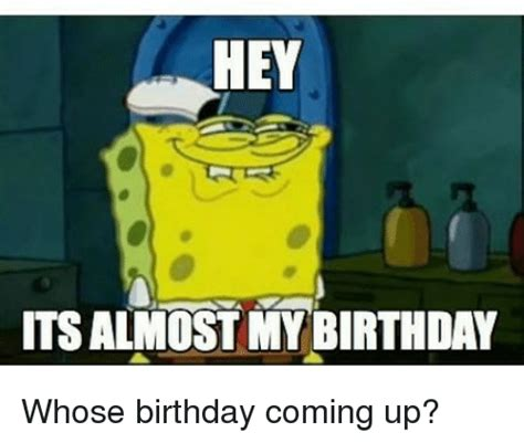 25 best memes about almost my birthday almost my