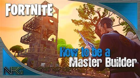 fortnite master fortnite how to be a master builder