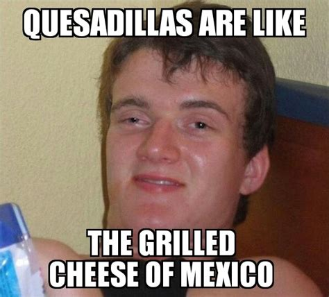Mexican Guy Meme - a friend dropped this gem on me while eating mexican food