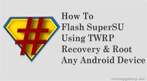 how to get flash on android install flash supersu zip via twrp recovery root any android