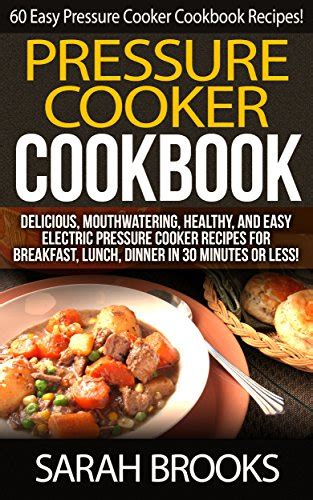 101 electric pressure cooker recipes 101 delicious recipes for your electric pressure cooker books cookbooks list the best selling quot pressure cookers quot cookbooks