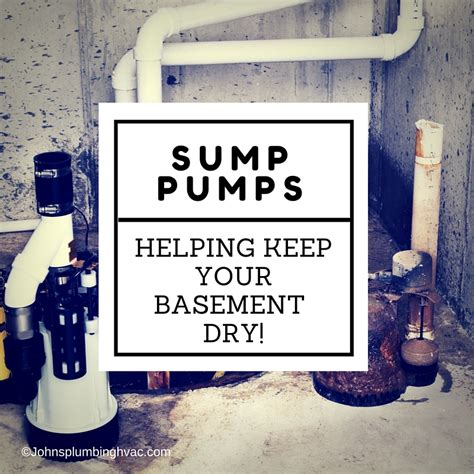 sump pumps help keep basements johns plumbing hvac