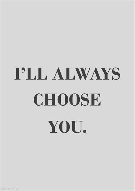 i ll always choose you quot yes that was the word quot every
