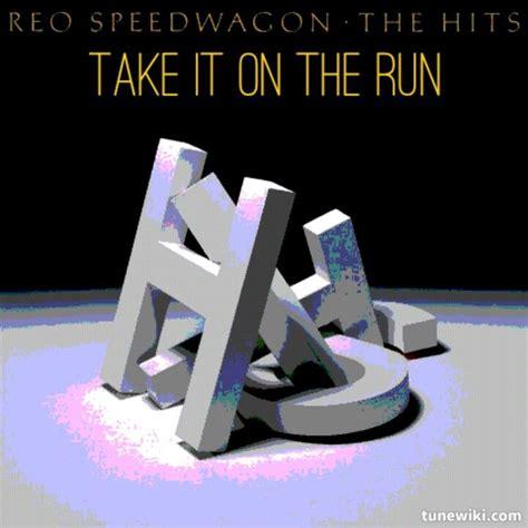 A Take On The by Reo Speedwagon Take It On The Run Tunewiki Lyric