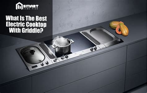 electric cooktop griddle what is the best electric cooktop with griddle smart
