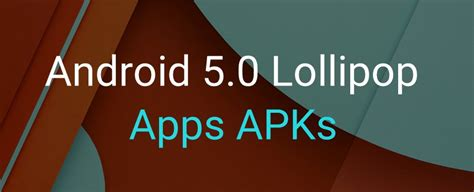 new apps for android new apps apks from android 5 0 lollipop preview image the android soul