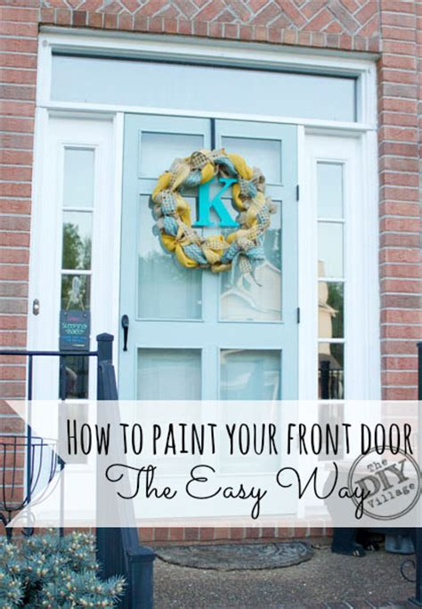 how to paint your front door painting your front door the easy way the diy village