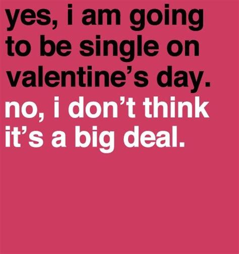 quotes about being single on valentines day yes i am going to be single on valentines day pictures