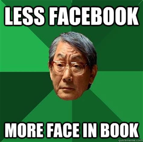 Add Meme Face To Photo - less facebook more face in book high expectations asian