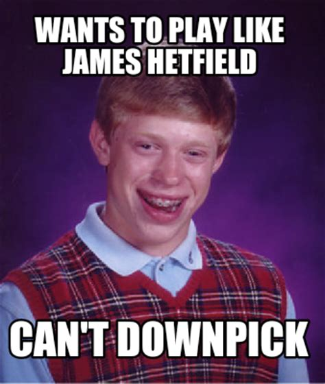 James Hetfield Meme - meme creator wants to play like james hetfield can t