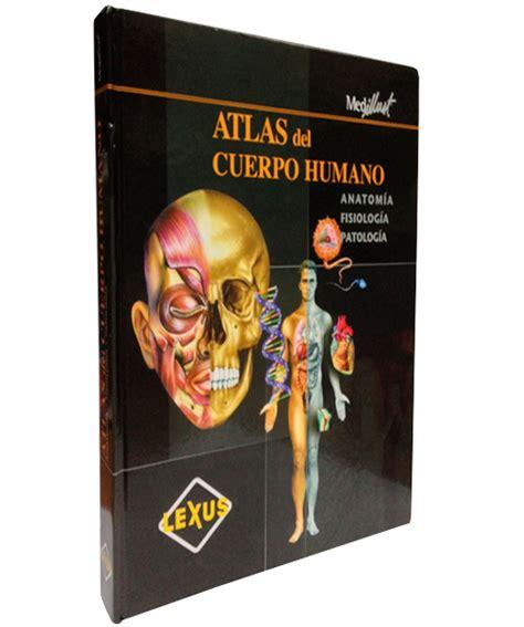 libros de anatomia y fisiologia del cuerpo humano pdf plidelsa atlas del cuerpo humano anatomia fisiologia y patologia