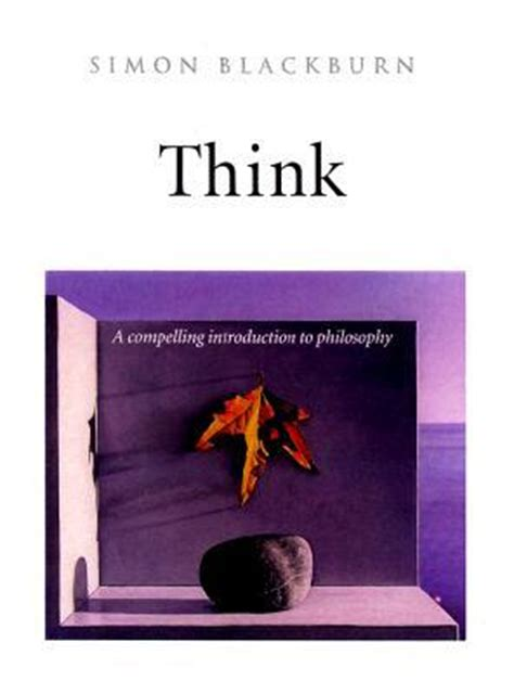 think a compelling introduction think a compelling introduction to philosophy by simon blackburn