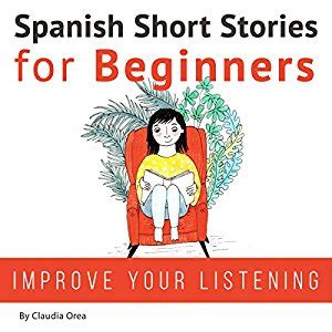 spanish short stories for beginners audiobook claudia orea audible com au