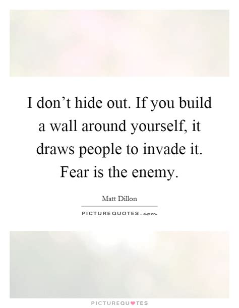 singles matt dillon quotes i don t hide out if you build a wall around yourself it