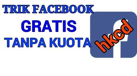 fb gratis tanpa kuota heboh trik facebook gratis tanpa kuota youtube