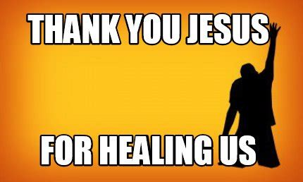 Thank You Jesus Meme - meme creator thank you jesus for healing us meme