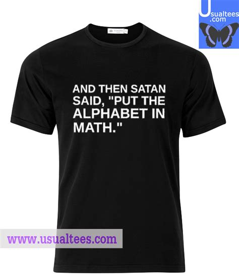 Tshirt Put The and then satan said put the alphabet t shirt
