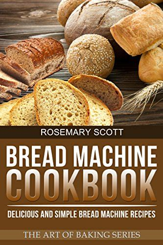 the toast cookbook simple and delicious toast recipes for breakfast books bread machine cookbook delicious and simple bread machine