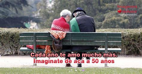 imagenes de quiero estar contigo hasta viejitos quiero estar contigo por el resto de mi vida