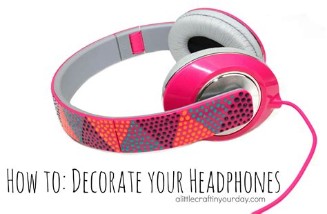 how to decorate for decorate your headphones a craft in your day