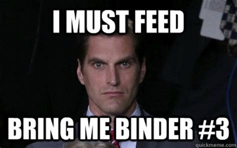 Binder Meme - i must feed bring me binder 3 menacing josh romney