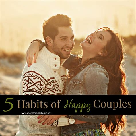 Habits Of Happy Couples by Five Habits Of Happy Couples Singing Through The