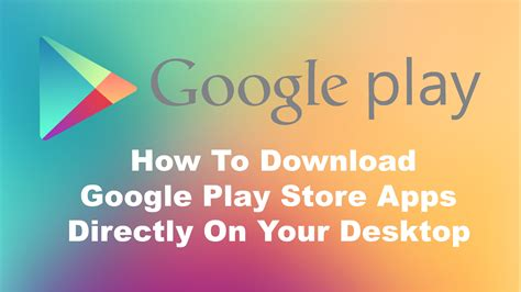 play store themes download how to download google play store apps directly to your