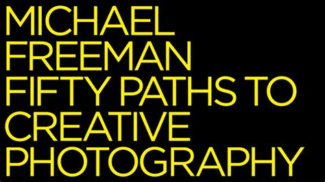 michael freeman fifty paths to creative photography youtube