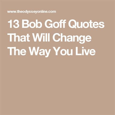 bob goff quotes 13 bob goff quotes that will change the way you live