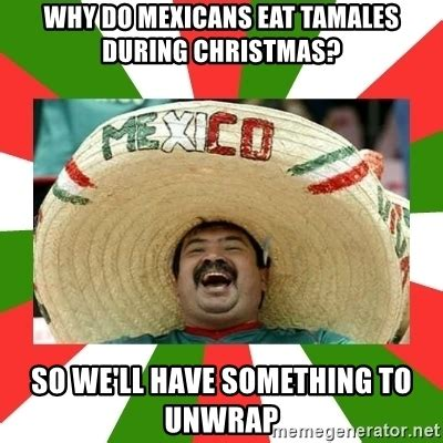 Tamales Meme - why do mexicans eat tamales during christmas so we ll