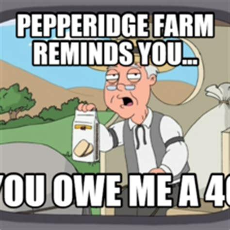 Pepperidge Farm Meme Maker - pepperidge farm reminders hilarious pictures with captions