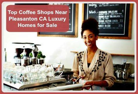 top coffee shops near pleasanton ca luxury homes