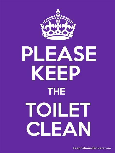 Keep The by Keep The Toilet Clean Keep Calm And Posters