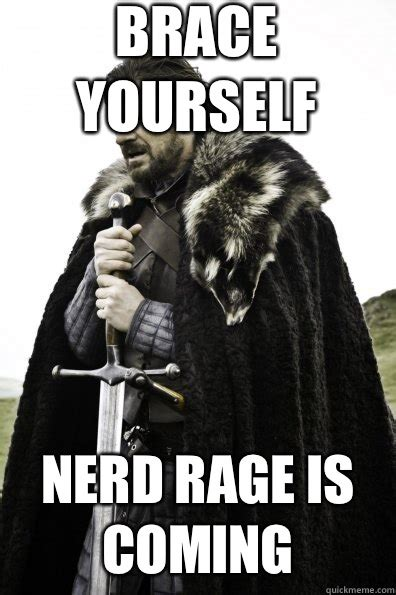 Nerd Rage Meme - brace yourself nerd rage is coming game of thrones