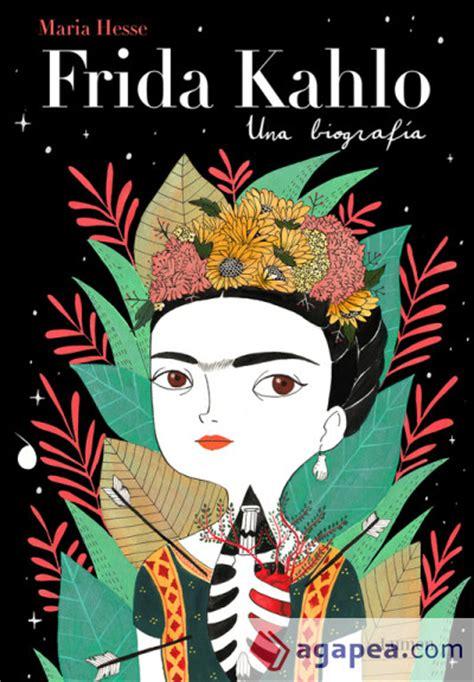 frida kahlo una biografia agapea libros urgentes