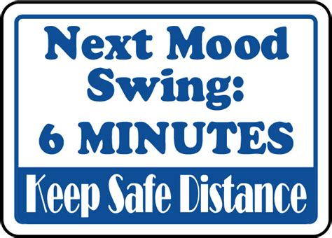 signs of mood swings next mood swing 6 minutes sign by safetysign com k1332
