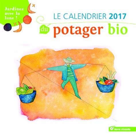 le calendrier 2017 du potager bio jardinez avec la lune
