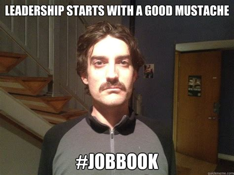 Leadership Memes - leadership starts with a good mustache jobbook movember