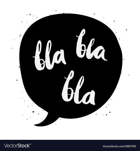 Bla Bla Bla bla bla bla royalty free vector image vectorstock