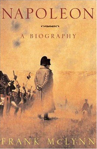 napoleon bonaparte biography goodreads napoleon a biography by frank mclynn reviews