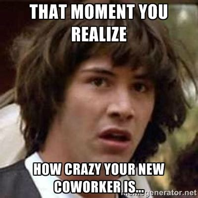 Memes you'll totally relate to about your #CrazyCoworkers